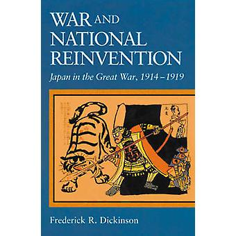 War and National Reinvention - Japan in the Great War - 1914-1919 (New