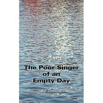 The Poor Singer of an Empty Day de Goddard et R.J.