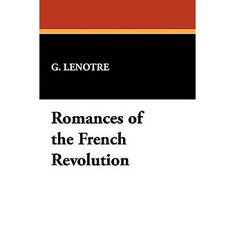 Romances of the French Revolution by Lenotre & G.
