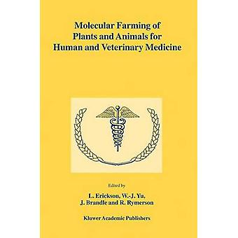 Molecular Farming of Plants and Animals for Human and Veterinary Medicine by Edited by L Erickson & Edited by W J Yu & Edited by J Brandle & Edited by R Rymerson