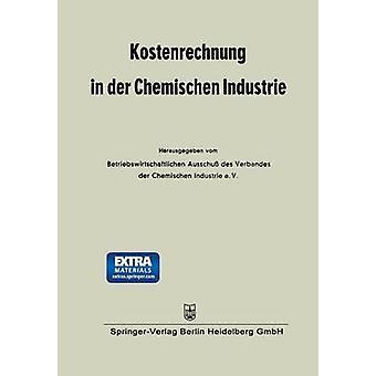 Kostenrechnung in Der Chemischen Industrie by Betriebswirtschaftlichen Ausschuss Des V