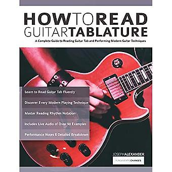 How to Read Guitar Tablature: A Complete Guidea� to Reading Guitar Tab anda� Performing Modern Guitar Techniques