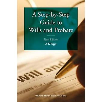 A StepbyStep Guide to Wills and Probate by Keith Biggs