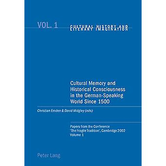 Cultural Memory and Historical Consciousness in the Germanspeaking World Since 1500  Papers from the Conference The Fragile Tradition Cambridge 2002 by Edited by Christian Emden & Edited by David R Midgley