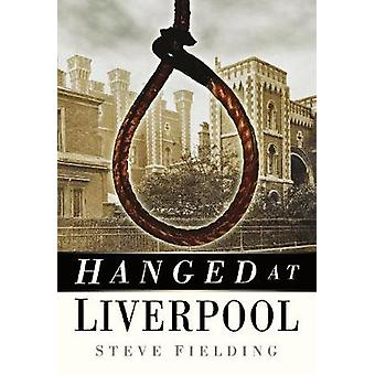 Hanged at Liverpool by Fielding & Steve