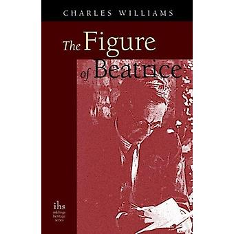 The Figure of Beatrice A Study in Dante by Williams & Charles