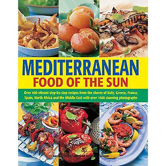 Mediterranean Food of the Sun  Over 400 Vibrant StepbyStep Recipes from the Shores of Italy Greece France Spain North Africa and the Middle East with Over 1400 Stunning Photographs by Jacqueline Clark & Joanna Farrow