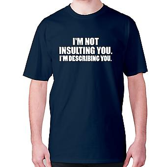 Mens funny t-shirt slogan tee novelty humour hilarious -  I'm not insulting you. I'm describing you