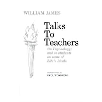 Talks to Teachers On Psychology and to Students on Some of Lifes Ideals by James & William