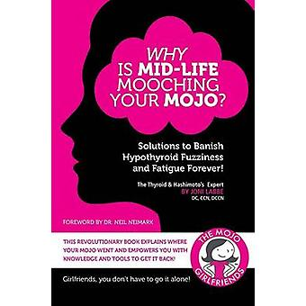 Why is MidLife Mooching Your Mojo Solutions to Banish Hypothyroid Fuzziness and Fatigue Forever by Labbe & Joni