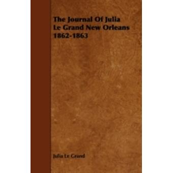 The Journal of Julia Le Grand New Orleans 18621863 by Grand & Julia Le