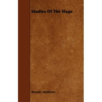 Studies Of The Stage by Matthews & Brander