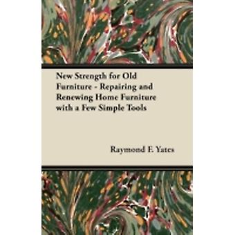 New Strength for Old Furniture  Repairing and Renewing Home Furniture with a Few Simple Tools by Yates & Raymond F.