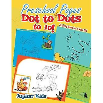 Preschool Pages of Dot to Dots to 10  Activity Book for 4 Year Old by Jupiter Kids
