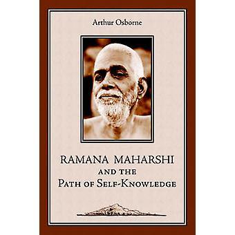 Ramana Maharshi and the Path of SelfKnowledge A Biography by Osborne & Arthur