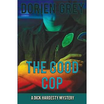The Good Cop A Dick Hardesty Mystery 5 by Grey & Dorien