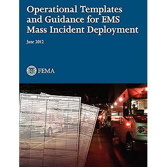 Operational Templates and Guidance for Mass EMS Incident Deployment. by Federal Emergency Management Agency