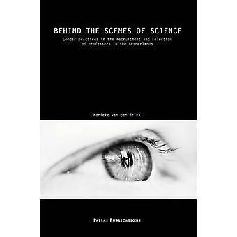 Behind the Scenes of Science. A Gender Research on Professorial Recruitment and Selection Practices by Van den Brink & Marieke