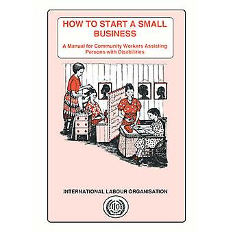 How to start a small business. A manual for community workers assisting persons with disabilities by Karlsson & Lena