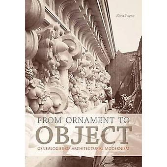 From Ornament to Object - Genealogies of Architectural Modernism by Al