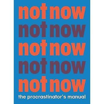 Not Now - The Procrastinator's Manual by Benjamin English - 9781616898