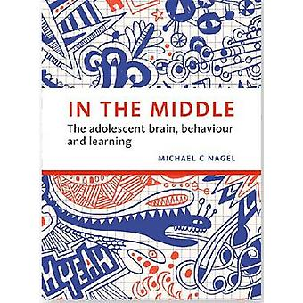 In the Middle - The Adolescent Brain - Behaviour and Learning by Micha