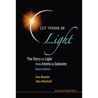 Let There be Light - The Story of Light from Atoms to Galaxies (2nd Re