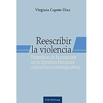 Reescribir La Violencia - Narrativas de la Memoria En La Literatura Fe