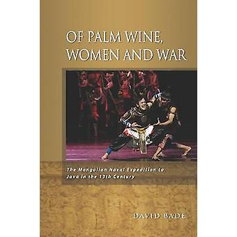 Of Palm Wine - Women and War - The Mongolian Naval Expedition to Java