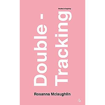 Double-Tracking - Studies in Duplicity by Rosanna McLaughlin - 9780995