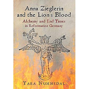 Anna Zieglerin and the Lion's Blood - Alchemy and End Times in Reforma