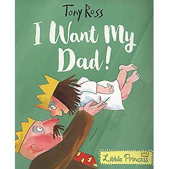I Want My Dad! by Tony Ross - 9781783447558 Book