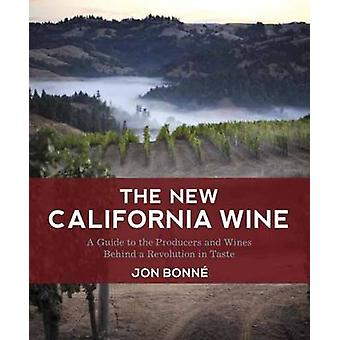 The New California Wine - A Guide to the Producers and Wines Behind a