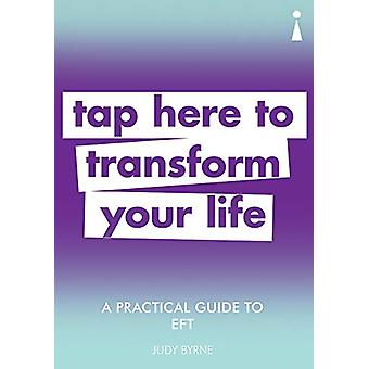 A Practical Guide to EFT - Tap here to transform your life by Judy Byr