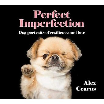Perfect Imperfection - Dog Portraits Of Resilience And Love by Alex Ce