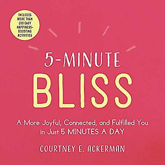 5-Minute Bliss - A More Joyful - Connected - and Fulfilled You in Just