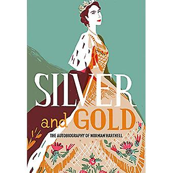 Silver and Gold - The autobiography of Norman Hartnell by Norman Hartn