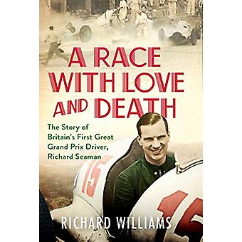 A Race with Love and Death - The Story of Richard Seaman by Richard Wi