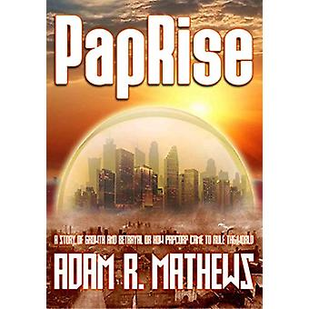 PapRise - A Story of Growth and Betrayal by Adam R. Mathews - 97819161