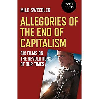 Allegories av slutten av kapitalismen - Seks filmer på revolusjonene av