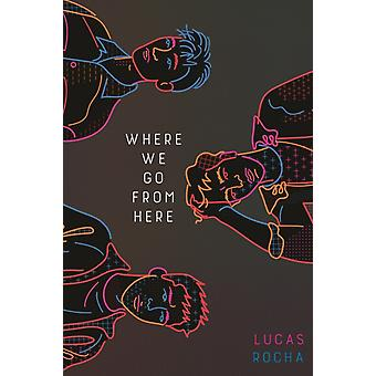 Where We Go from Here by Lucas Rocha & Translated by Larissa Helena