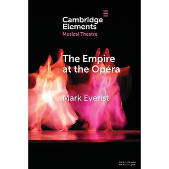 The Empire at the Opera  Theatre Power and Music in Second Empire Paris by Mark Everist
