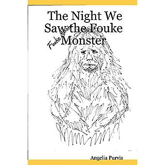 The Night We Saw the Fouke Monster by Angelia Purvis - 9780615148816