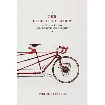الزعيم نكران الذات -- البوصلة للقيادة الجماعية من قبل ستيفن باء