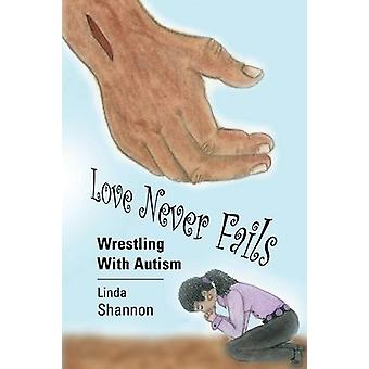 Love Never Fails - Wrestling with Autism by Linda Shannon - 9781626467