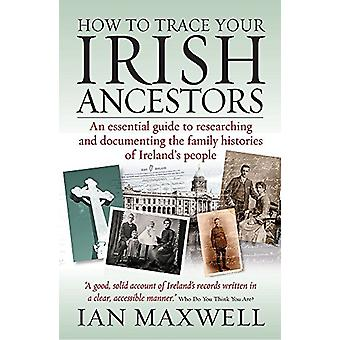 Cómo rastrear a sus antepasados irlandeses 2ª edición - Una guía esencial para