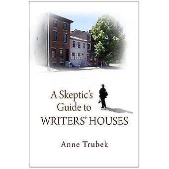 A Skeptics Guide to Writers Houses by Anne Trubek