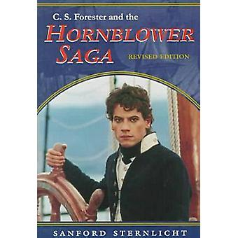 C. S. Forester and the Hornblower Saga Revised Edition by Sanford Sternlicht
