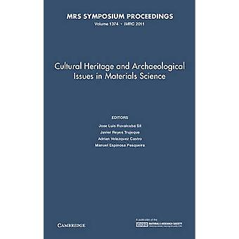 Cultural Heritage and Archaeological Issues in Materials Science Volume 1374 by Edited by Jose Luis Ruvalcaba Sil & Edited by Javier Reyes Trujeque & Edited by Adrian Velazquez Castro & Edited by Manuel Espinosa Pesqueira