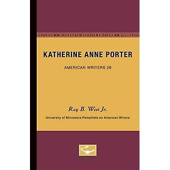 Katherine Anne Porter  American Writers 28 by Ray B. West Jr.